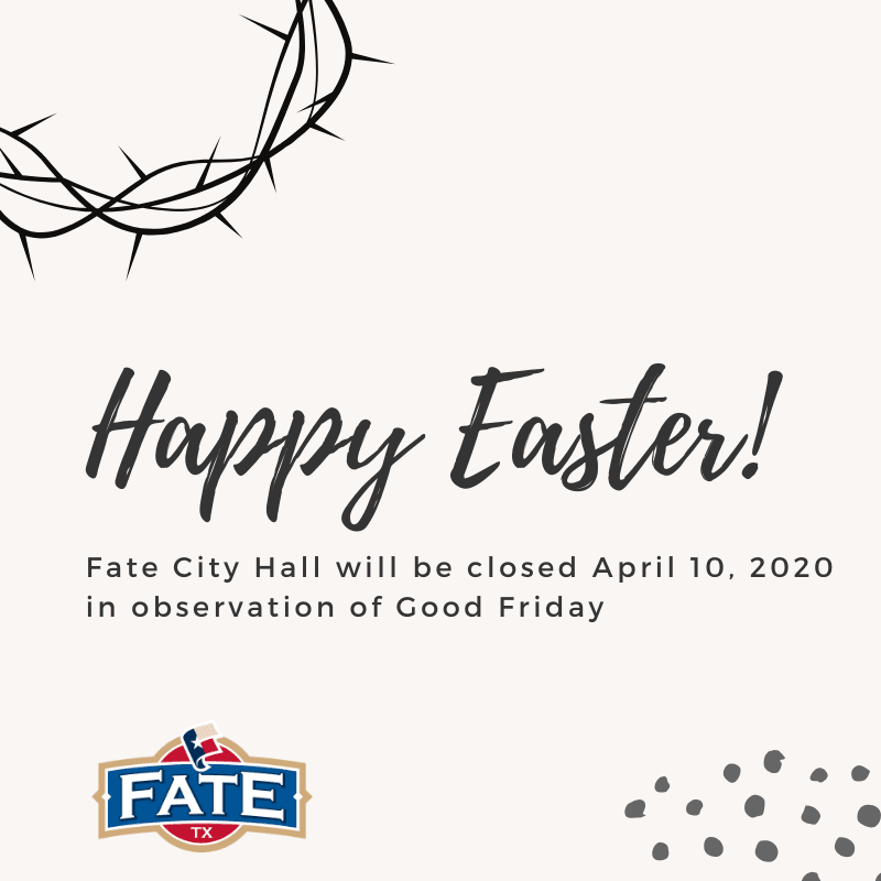 Fate City Hall will be closed Friday, April 10